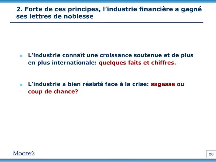 2. Forte de ces principes, l'industrie financière a gagné ses lettres de noblesse