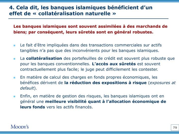 4. Cela dit, les banques islamiques bénéficient d'un effet de «collatéralisation naturelle»