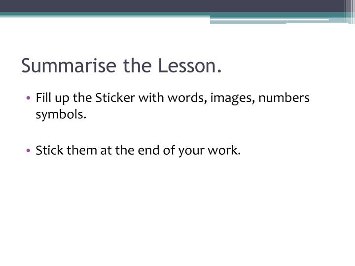 Summarise the Lesson.