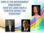 how is the government organised how do laws have a positive impact on everyone
