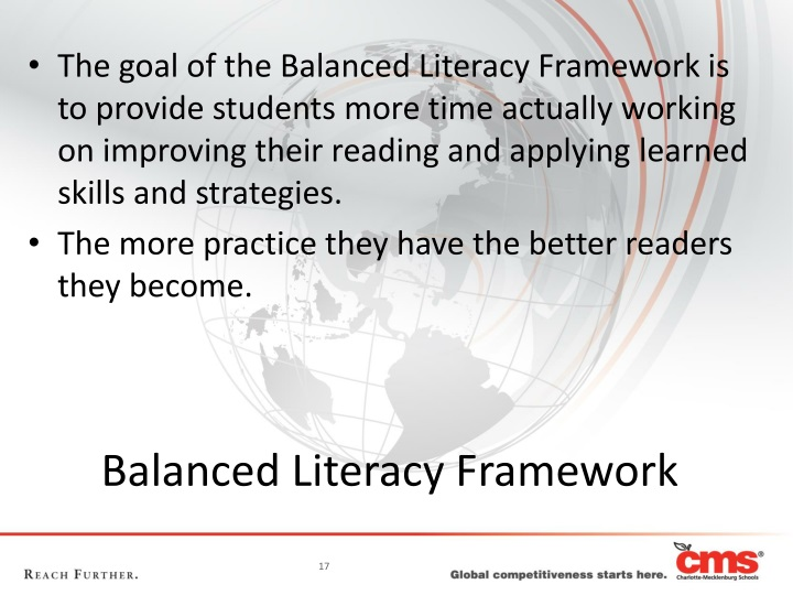 The goal of the Balanced Literacy Framework is to provide students more time actually working on improving their reading and applying learned skills and strategies.