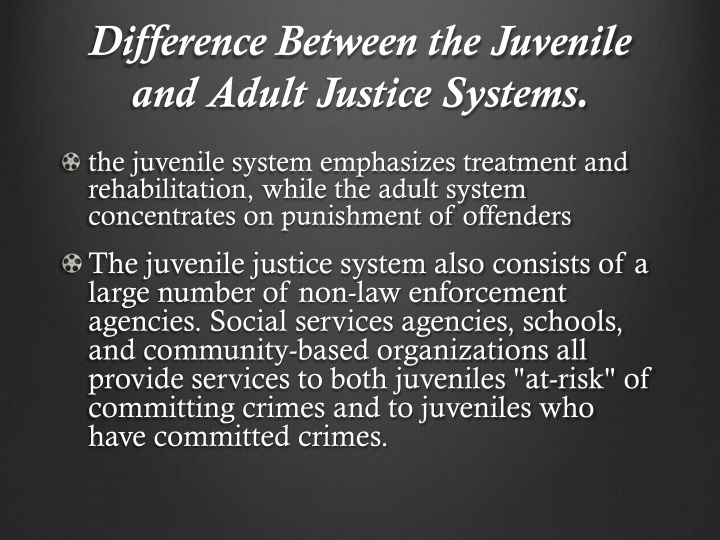 Difference Between the Juvenile and Adult Justice Systems.