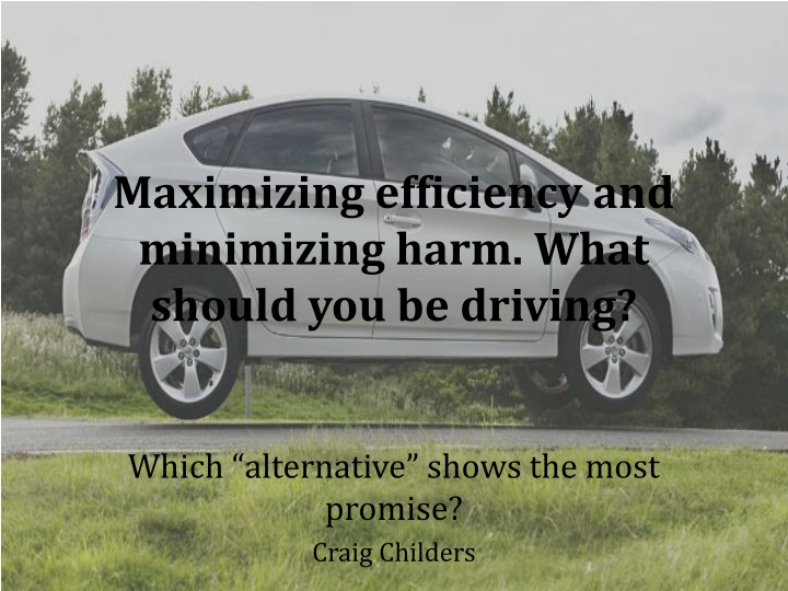 Maximizing efficiency and minimizing harm what should you be driving