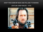 don t piss down my back and tell me it s raining outlaw josey wales 1976