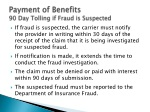 payment of benefits 90 day tolling if fraud is suspected