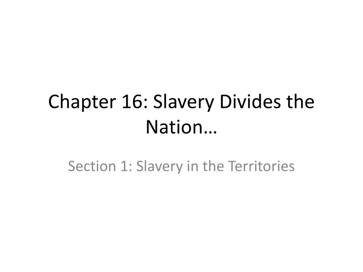 Chapter 16: Slavery Divides the Nation…
