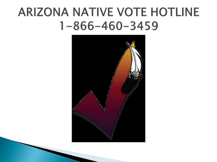 ARIZONA NATIVE VOTE HOTLINE