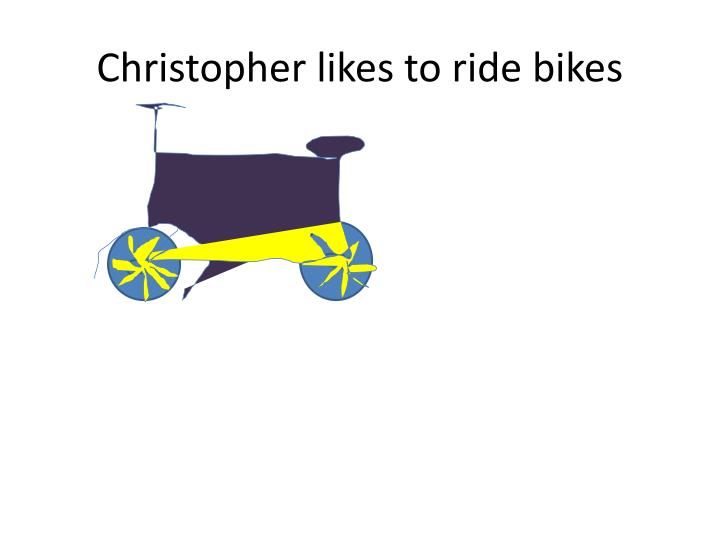 Christopher likes to ride bikes