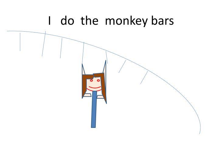 I   do  the  monkey bars