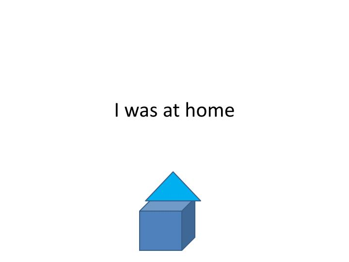 I was at home