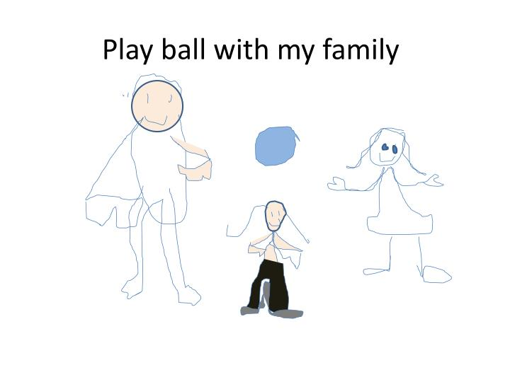 Play ball with my family