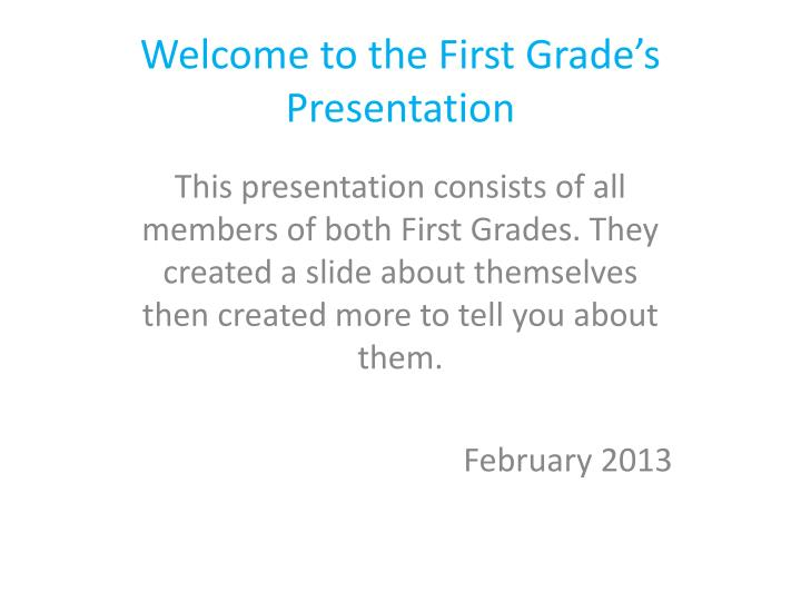 Welcome to the first grade s presentation