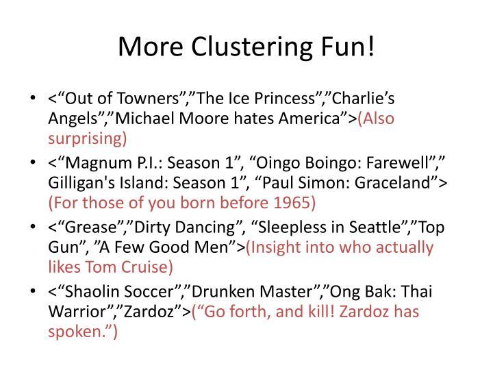 More Clustering Fun!