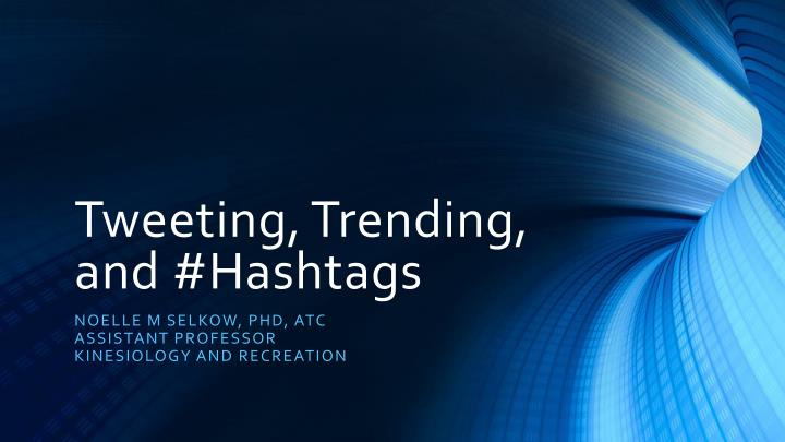 Tweeting trending and hashtags