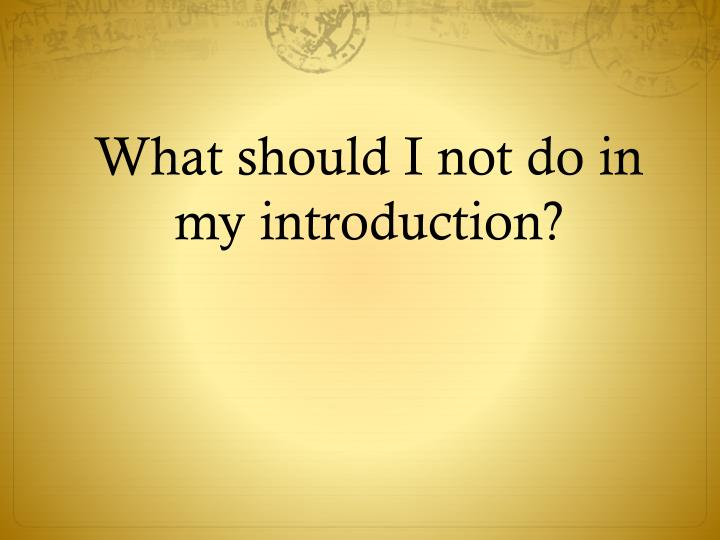 What should I not do in my introduction?