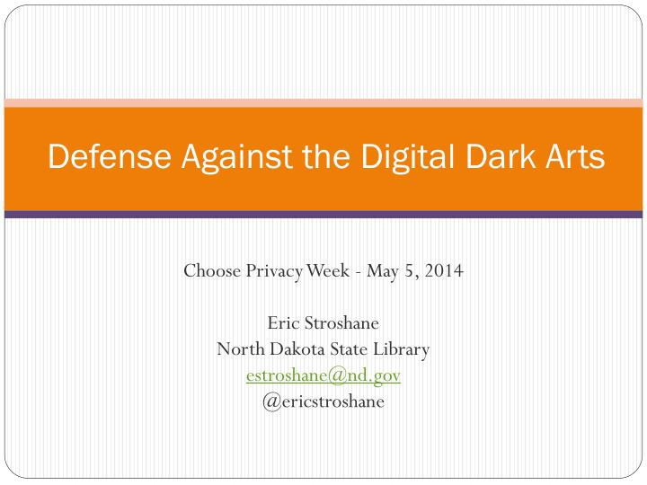 Defense against the digital dark arts
