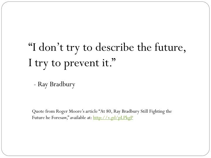 """I don't try to describe the future, I try to prevent it."""
