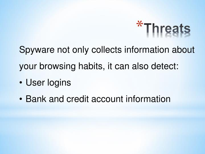 Spyware not only collects information about your browsing habits, it can also detect:
