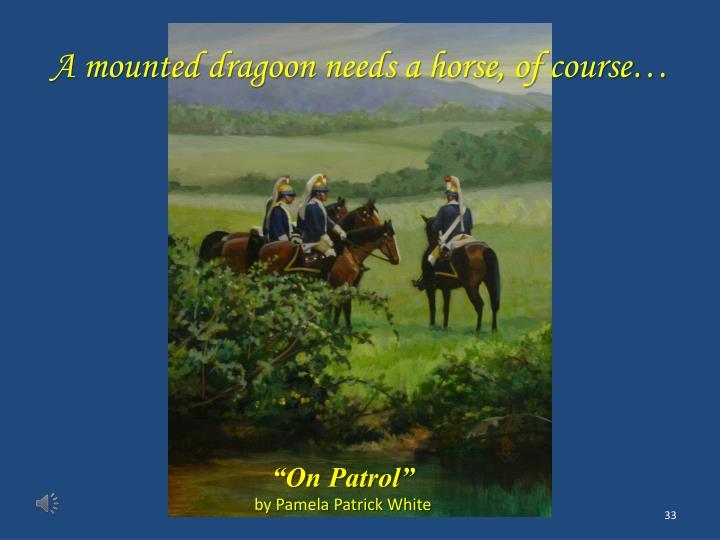 A mounted dragoon needs a horse, of course…