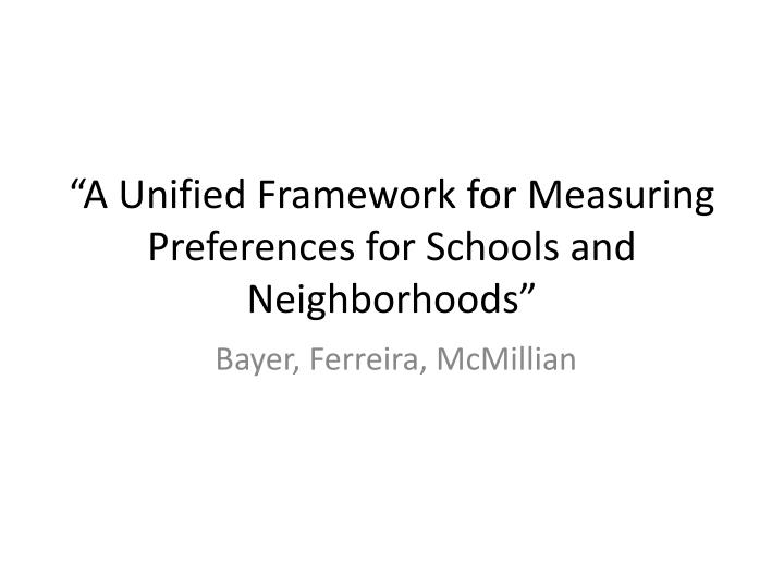 A unified framework for measuring preferences for schools and neighborhoods
