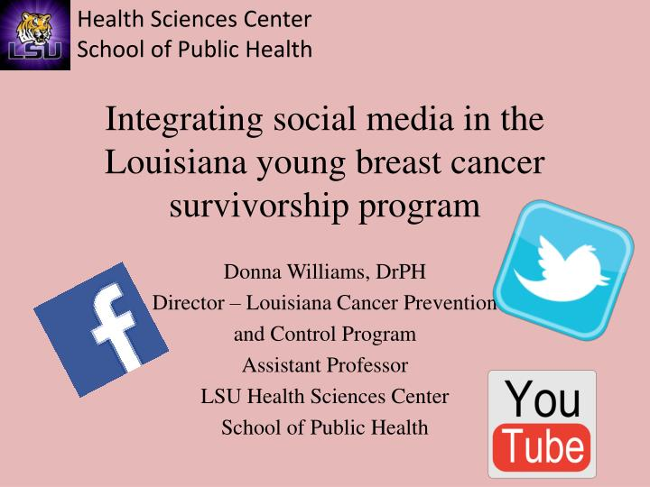 Integrating social media in the Louisiana young breast cancer survivorship program