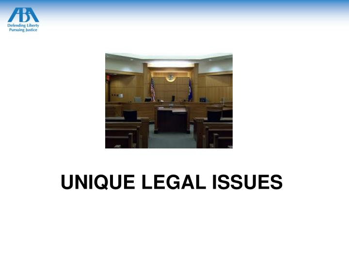 Unique legal issues
