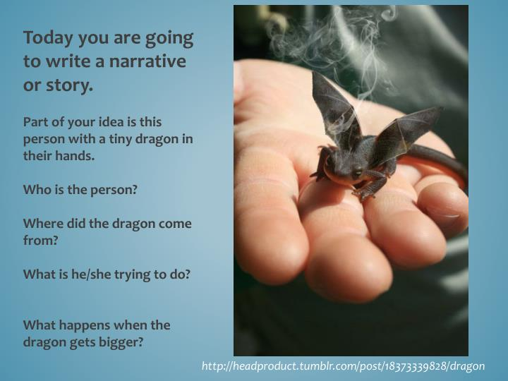 Today you are going to write a narrative or story.