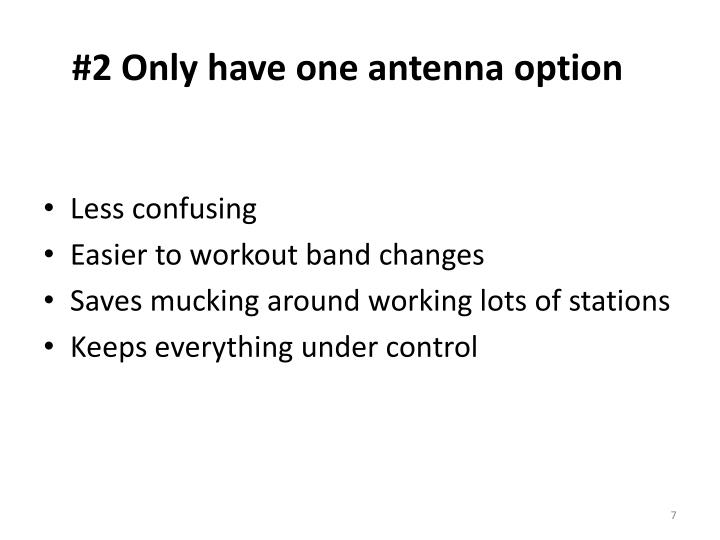 #2 Only have one antenna option