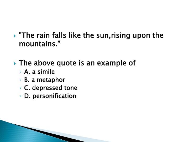 """The rain falls like the"