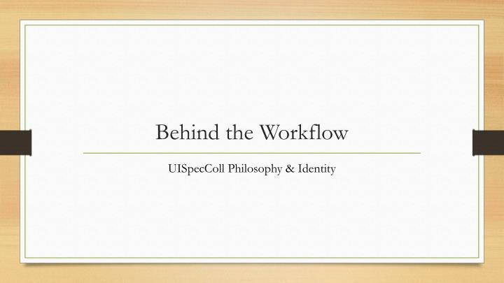 Behind the Workflow