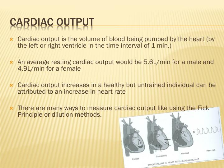 Cardiac output is the volume of blood being pumped by the heart (by the left or right ventricle in the time interval of 1 min