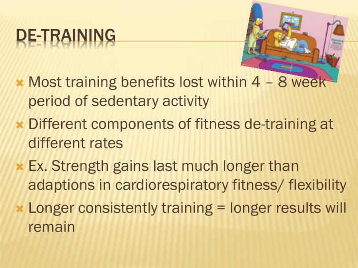 Most training benefits lost within 4 – 8 week period of sedentary activity