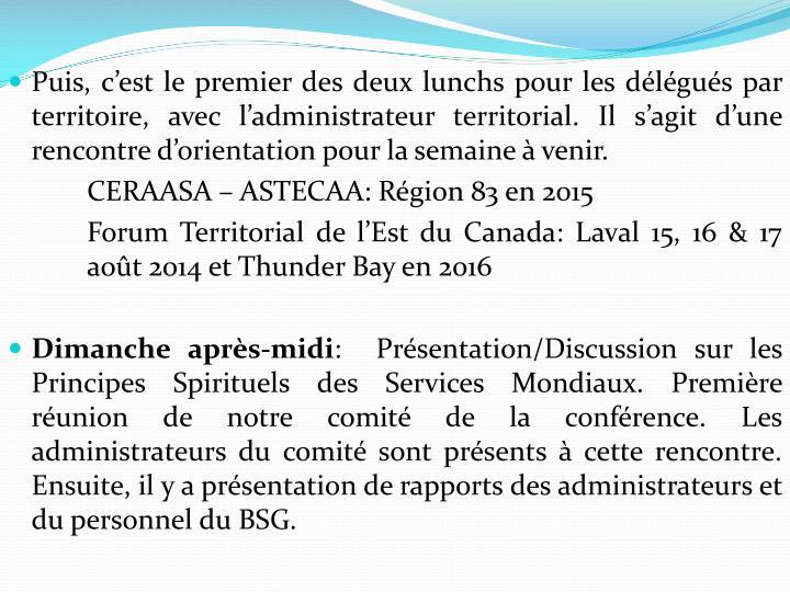 Puis, c'est le premier des deux lunchs pour les délégués par territoire, avec l'administrateur territorial. Il s'agit d'une rencontre d'orientation pour la semaine à venir.