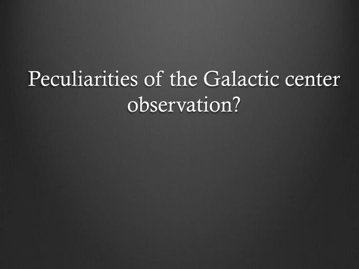 Peculiarities of the Galactic center
