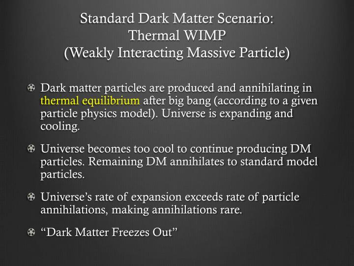 Standard dark matter scenario thermal wimp weakly interacting massive particle