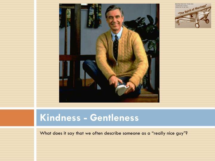 Kindness - Gentleness