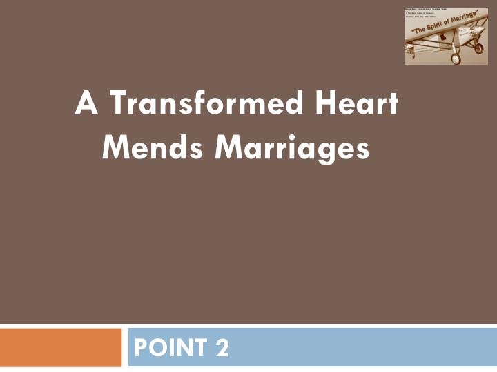 A Transformed Heart Mends Marriages