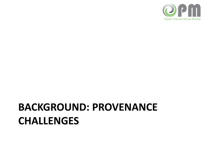Background: Provenance Challenges