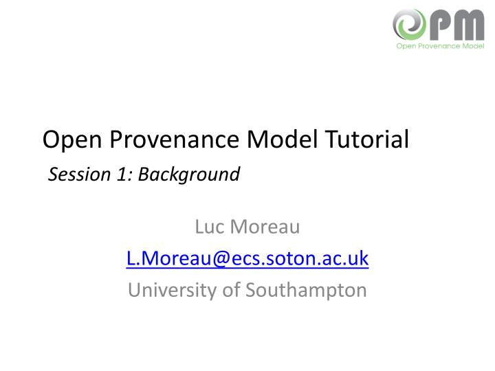 Open provenance model tutorial session 1 background