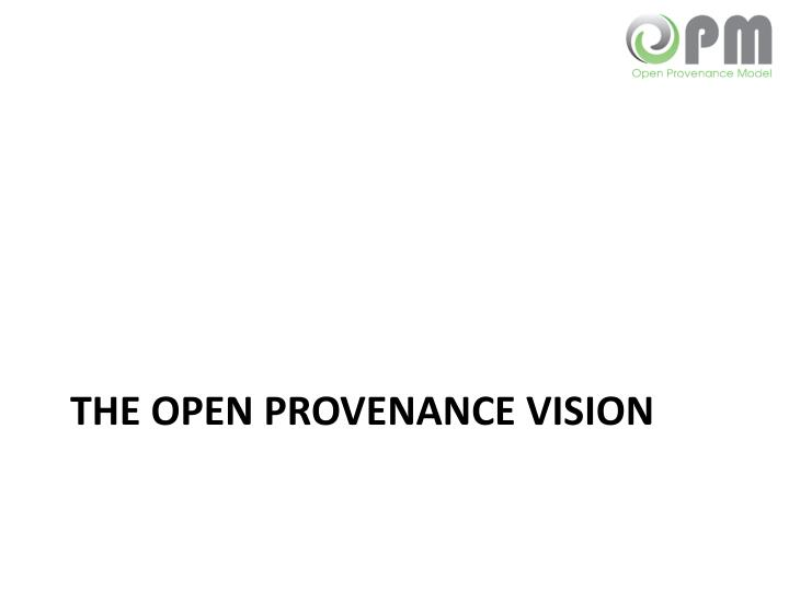 The Open Provenance Vision