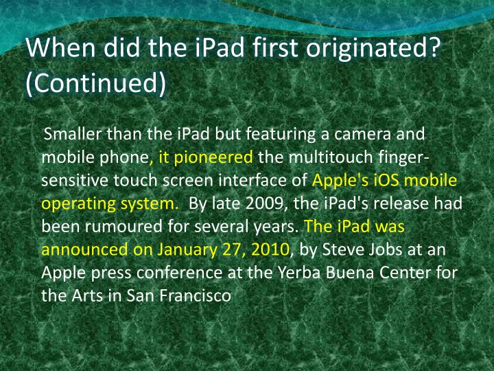 When did the iPad first originated?   (Continued)