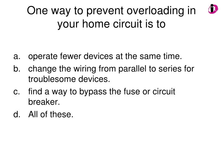 One way to prevent overloading in your home circuit is to