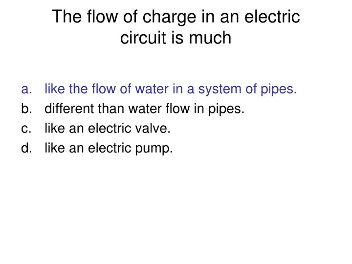 The flow of charge in an electric circuit is much1