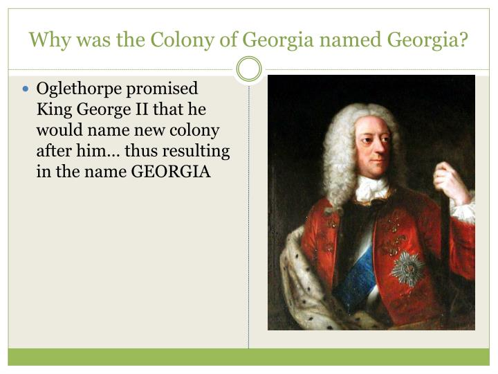 Why was the Colony of Georgia named Georgia?