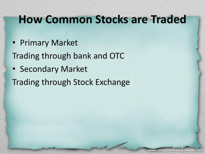 How Common Stocks are Traded