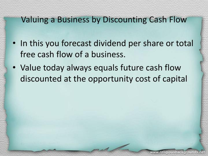 Valuing a Business by Discounting Cash