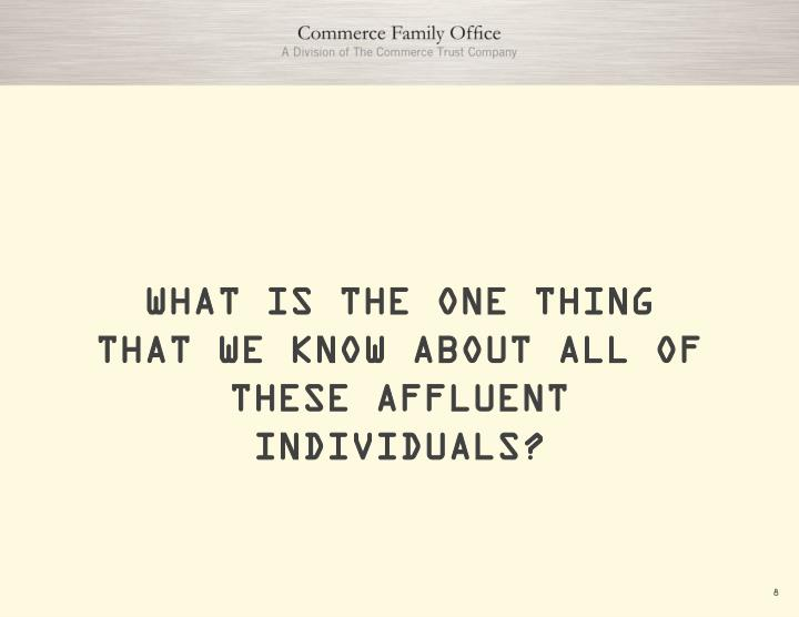 WHAT IS THE ONE THING THAT WE KNOW ABOUT ALL OF THESE AFFLUENT INDIVIDUALS?