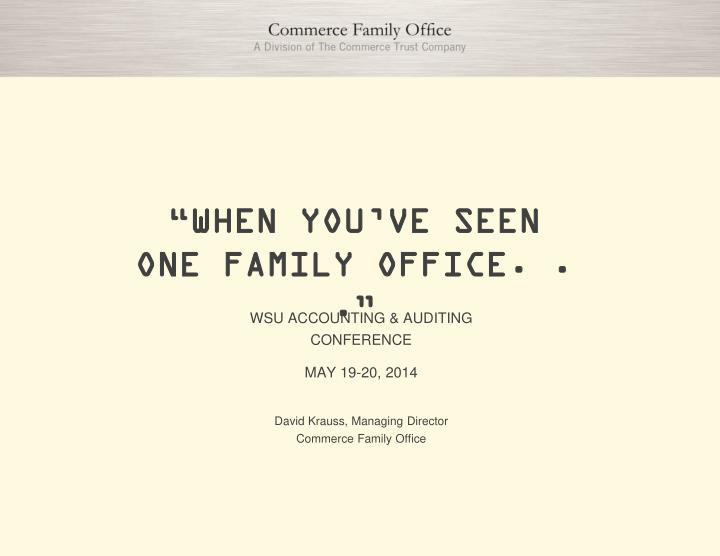 when you ve seen one family office