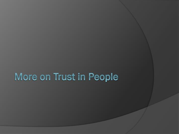 More on Trust in People
