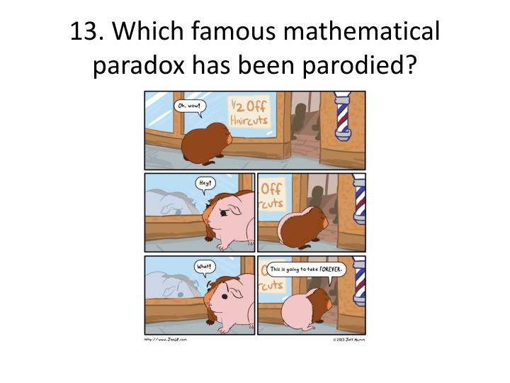 13. Which famous mathematical paradox has been parodied?
